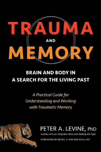 Trauma and Memory: Brain and Body in a Search for the Living Past: A Practical Guide for Understanding