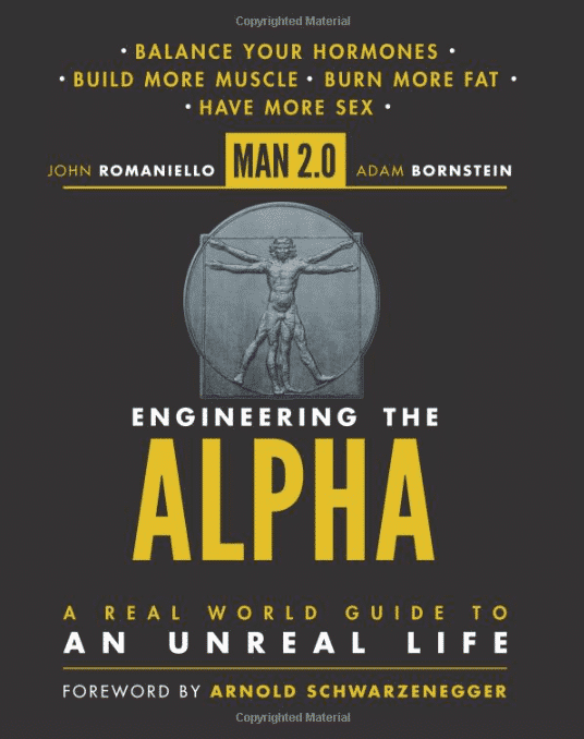 Man 2.0 Engineering the Alpha: A Real World Guide to an Unreal Life: Build More Muscle. Burn More Fat.