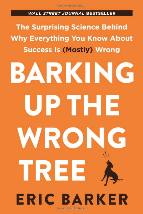 Barking up the Wrong Tree: The Surprising Science Behind Why Everything You Know About Success Is