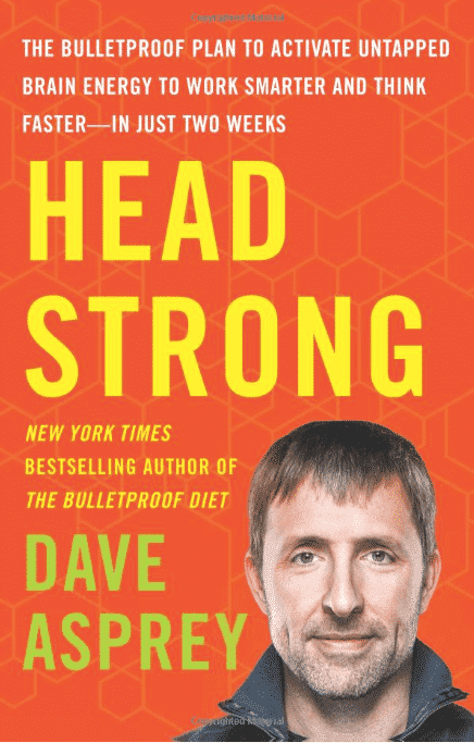 Head Strong: The Bulletproof Plan to Activate Untapped Brain Energy to Work Smarter and Think Faster